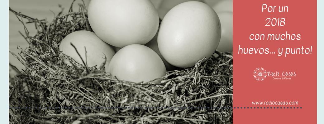 Por un 2018 con muchos huevos...y punto