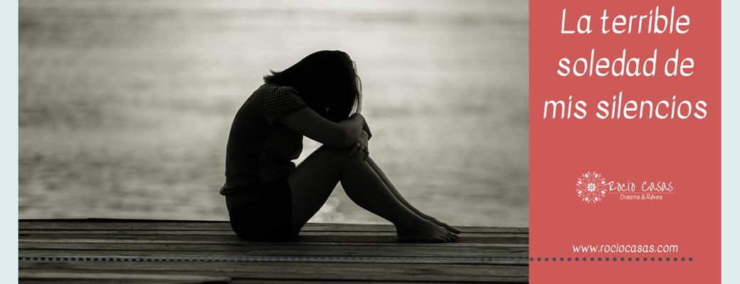 la terrible soledad de mis silencios